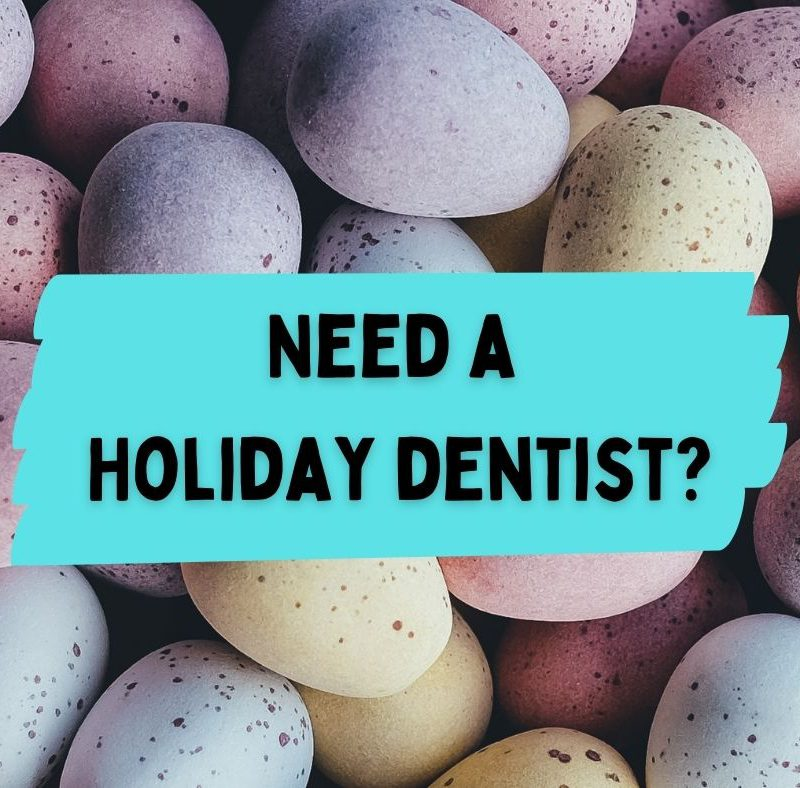 Need a holiday dentist this Easter?